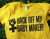 Womens Small - Gold - Back Off My Baby Maker T SHIRT - Free Shipping in the US