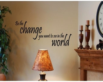 Be the change you want to see in the world Wall art vinyl decals stickers love