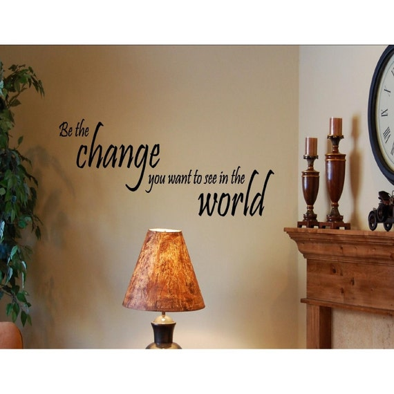 Be The Change You Want To See In The World Wall Art Vinyl