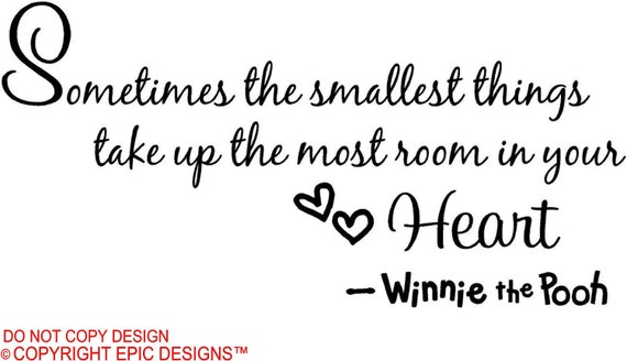 Sometimes the smallest things take up the most room in your heart  Winnie the Pooh wall sayings