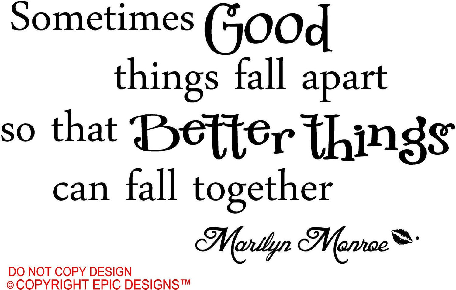 Marilyn Monroe Sometimes good things fall apart so that better Things Fall Apart Quotes