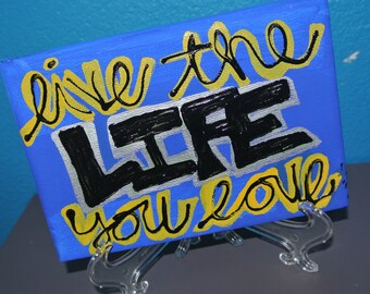 Custom Canvas - Live the Life you Love - w/stand