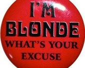 """I'm Blonde, what's your excuse funny button 1"""" round from Nasty Buttons"""