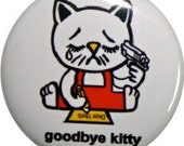 "Hello Kitty, Goodbye Kitty funny 1"" round button from Nasty Buttons"