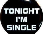 """Tonight I'm single, funny button 1"""" size from Nasty Buttons"""