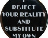 "I reject your reality and substitute my own, funny 1"" button Nifty Button (#140)"