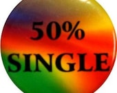 """50% single funny 1"""" round button or magnet perfect for partying"""