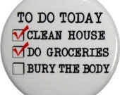 """Funny to do list on a 1"""" round button or fridge magnet"""