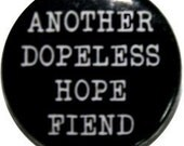 "Another dopeless hope fiend, funny 1"" button (#201)"