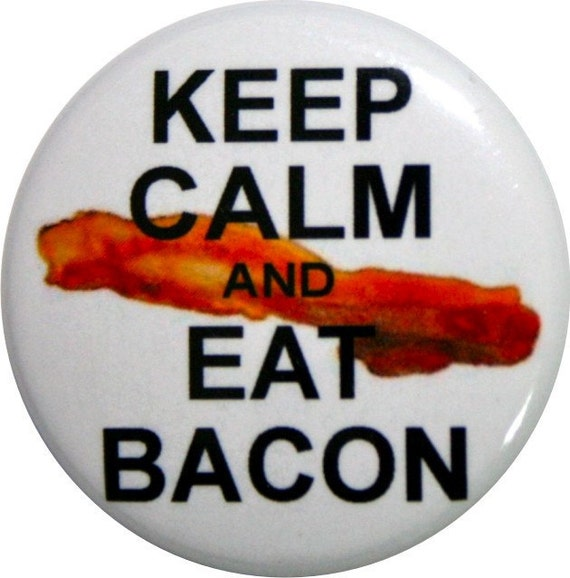 """Keep Calm and Eat Bacon - cute 1"""" round buttons - Nifty Buttons (#326)"""