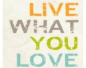 Live What You Love 5x7 Motivational Print