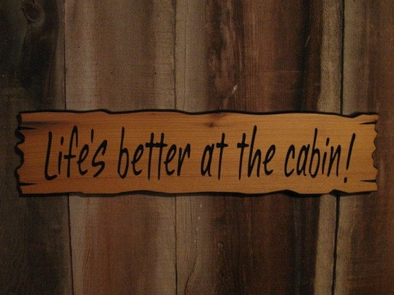 Life's better at the cabin Sign