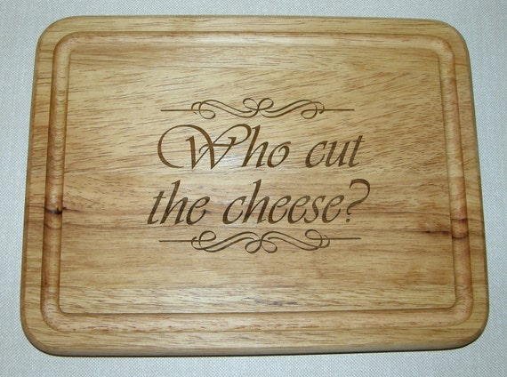 Custom order for Margeaux: Laser engraved Who Cut the Cheese cutting board