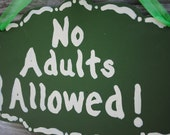 RESERVED Handpainted No Adults Allowed Sign