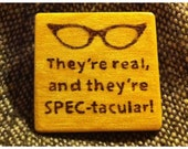 "Wood-Burned (Yellowheart) ""Real and Spec-tacular"" Pin - This item is reserved for polishingfirewood -"