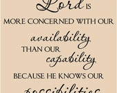 The Lord's More Concerned with our Availability than our Capability because He Knows our Possibilities - 11 x 11 vinyl decal - fits great o