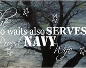 Vinyl Car Window Decal 6h x 11w - She who waits also SERVES....Proud NAVY Wife- patriotic military window decal vinyl car decal