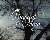 Vinyl Car Window Decal 4.2h x 6 - Pageant Mom with crown