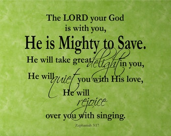 Scripture Vinyl Wall Decal......The LORD your God is with you.....He is Mighty to Save - 45h x 48w...christian bible verse extra large