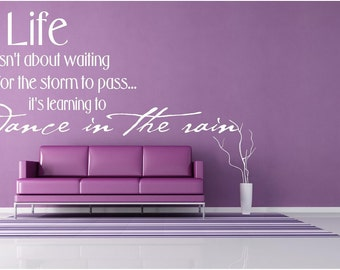 Vinyl Wall Art - Life isnt about waiting for the storm to pass - 22 x 48...wall decal dance decal