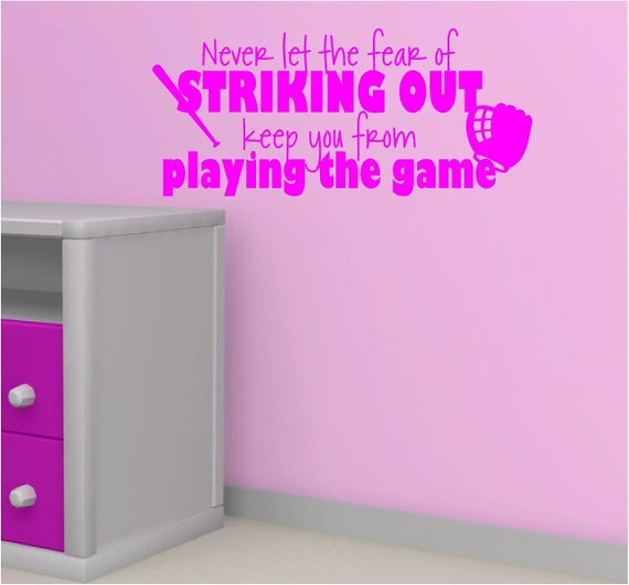 Vinyl Wall Decal......Never let the fear of STRIKING OUT keep you from playing the game - 16h x 36 w baseball bat and glove