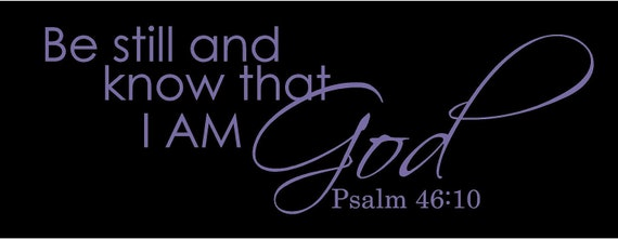 Vinyl Wall Decal......Be Still and Know that I AM God..... 8h x 22w faith God scripture religious  verse bible