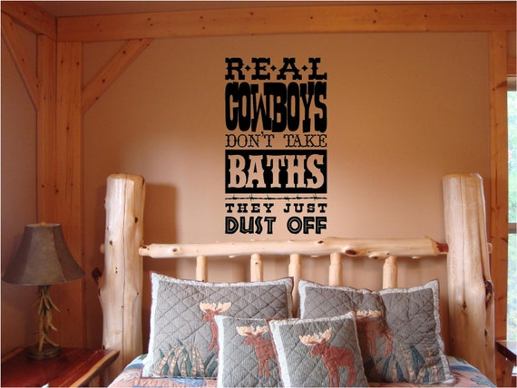 Vinyl Wall Art - Real Cowboys don't take BATHS...They Just Dust OFF - 22 h x 13w western wall decal sticker