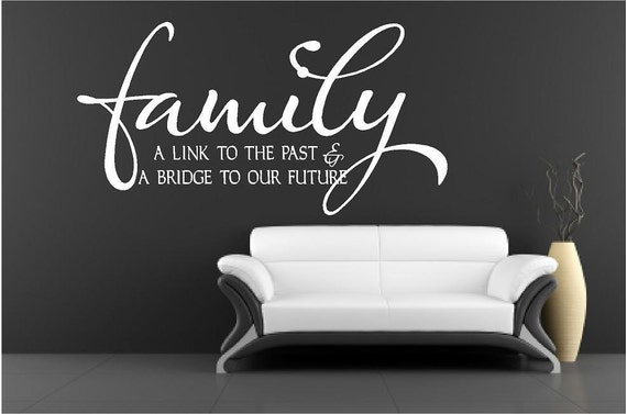 Vinyl Wall Art - FAMILY - A link to the Past and a Bridge to Our Future - 12h x 22.5w....wall decal