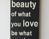 Let the Beauty of what you Love be what you do - wood sign - great gift for graduation - typography word art