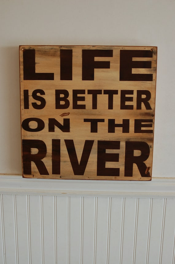 Life is better on the River - wood sign - distressed - handcrafted and painted - great piece for you cabin or a man cave