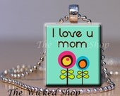 Scrabble Tile Pendant -I Love U Mom  Pendant - Mother's Day - Free Silver Plated Ball Chain (MD7)