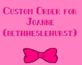 Custom Order for Joanne (Bethheslehurst)