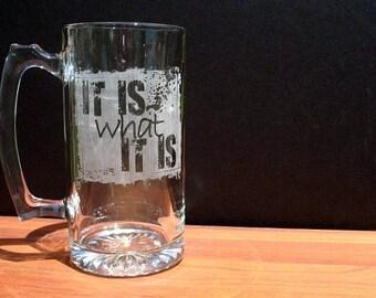 Custom Engraved Glass Beer Mug: It Is what It Is