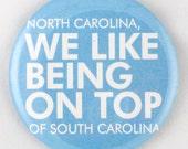 North Carolina, we like being on top of South Carolina (Mirror, Magnet or Bottle Opener)