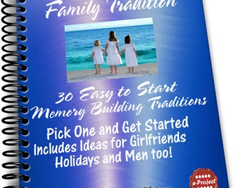 Starting a Family Tradition e-Project Download 30 Detailed and Easy Traditions to Start Girlfriend, Family, Kid, Holiday Men Too