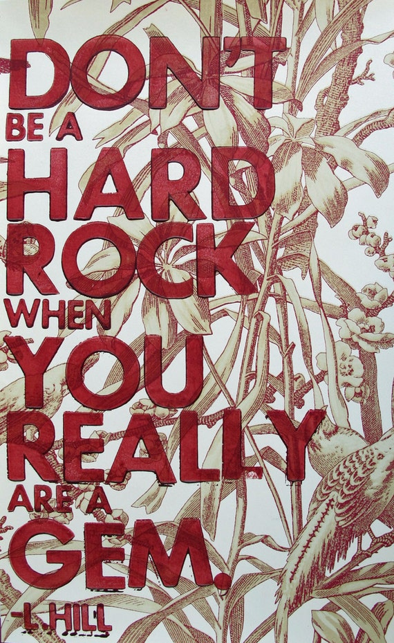 Don t Be A Hard Rock When You Really Art A Gem/  Letterpress