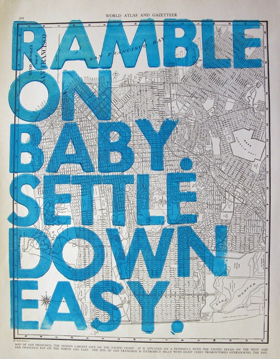 San Francisco  / Ramble On Baby. Settle Down Easy. / Letterpress on Antique Atlas Page