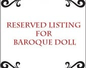 Reserved Listing for Baroquedoll