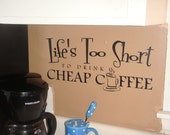Life's too short to drink cheap coffee quote Wall Decal