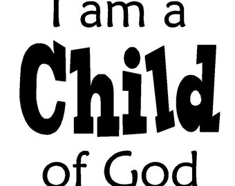 I am a Child of God Vinyl Wall Decal Quote