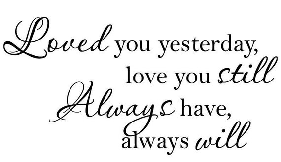 Loved You Yesterday Love You Still Quote: Stacey Wojtanik On Etsy