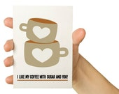 Valentines Day Card - I like my coffee with sugar and you - 5X7 Greeting Card -  Coffee Lovers, Love, Romance, Relationship - Cyber Monday