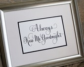 Framed Quote.  Always Kiss Me Goodnight.  Wedding gift for Fiance, Wife, Husband,  Baby, Boyfriend or Girlfriend