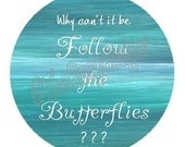 """Pin or Magnet - HP30 - Why can't it be 'Follow the Butterflies' - 1"""" Pinback Button.Badge or Fridge Magnet"""