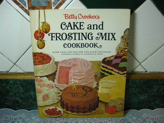 Betty Crocker's Cake and Frosting Mix Cookbook - Vintage Cookbook - Betty Crocker's Cookbook - Betty Crocker - Cake and Frosting Mix Recipes