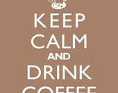 Keep Calm And Drink Coffee - 8x10 Art Print (Brown)