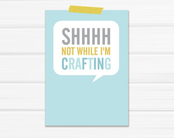 """4.25 x 6 Graphic Art Print """"SHHH not while I'm crafting"""" in Mustard, Gray and Robins Egg Blue printed on Heavy Stock Paper"""