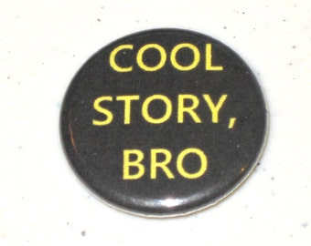 Cool Story, Bro - 1 inch Button Badge