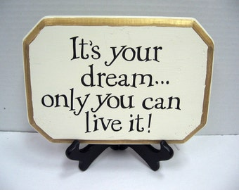 Its your dream...only you can live it