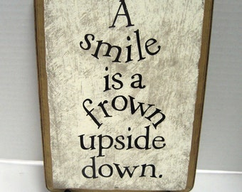 A smile is a frown turned upside down
